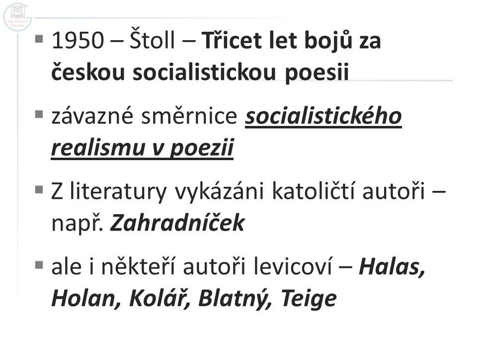  1950 – Štoll – Třicet let bojů za českou socialistickou poesii  závazné směrnice socialistického realismu v poezii  Z literatury vykázáni katoličt