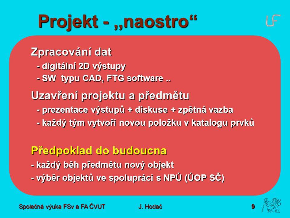 """Společná výuka FSv a FA ČVUT9 J. Hodač Projekt -,,naostro"""" Zpracování dat - digitální 2D výstupy - SW typu CAD, FTG software.. Uzavření projektu a pře"""