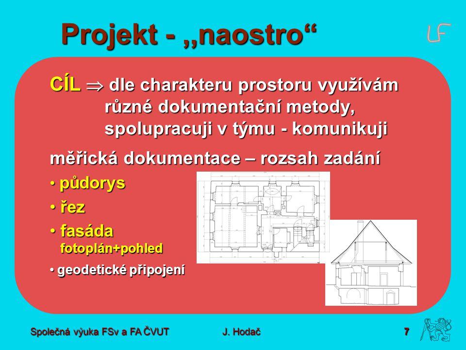 """Společná výuka FSv a FA ČVUT7 J. Hodač Projekt -,,naostro"""" CÍL  dle charakteru prostoru využívám různé dokumentační metody, spolupracuji v týmu - kom"""