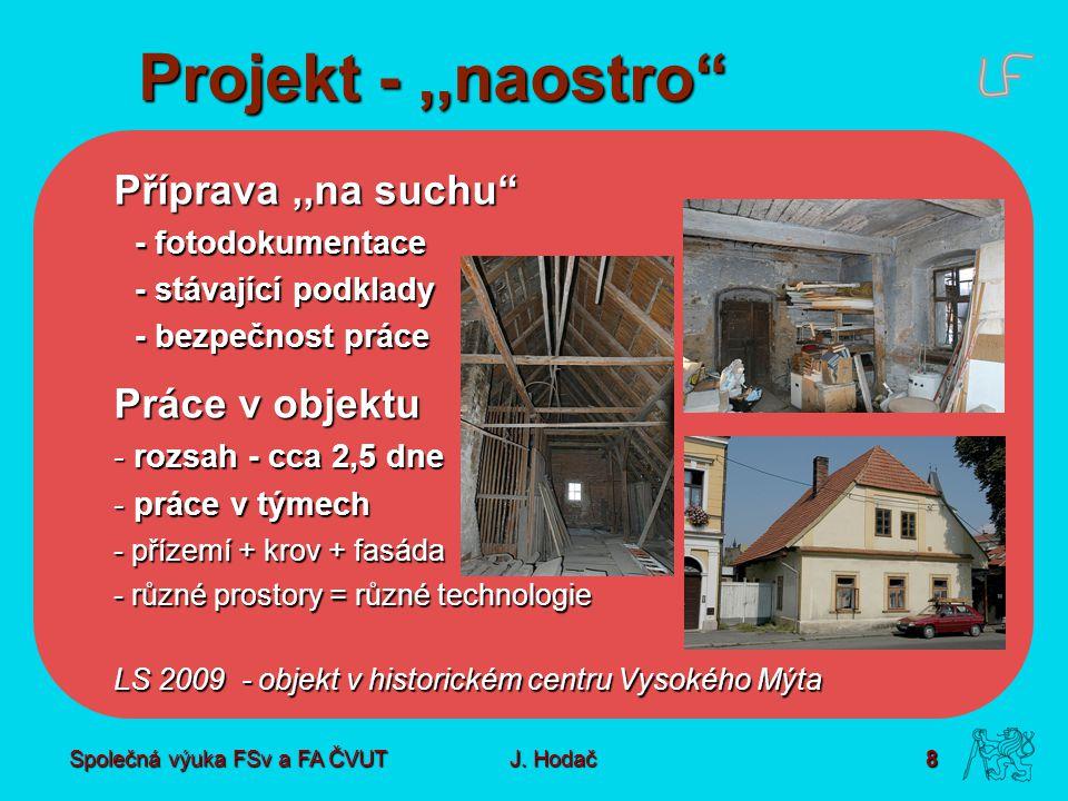 """Společná výuka FSv a FA ČVUT8 J. Hodač Projekt -,,naostro"""" Příprava,,na suchu"""" - fotodokumentace - stávající podklady - bezpečnost práce Práce v objek"""