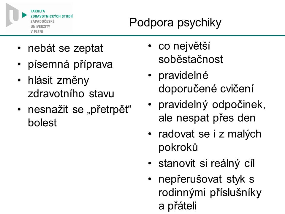 """Podpora psychiky nebát se zeptat písemná příprava hlásit změny zdravotního stavu nesnažit se """"přetrpět"""" bolest co největší soběstačnost pravidelné dop"""