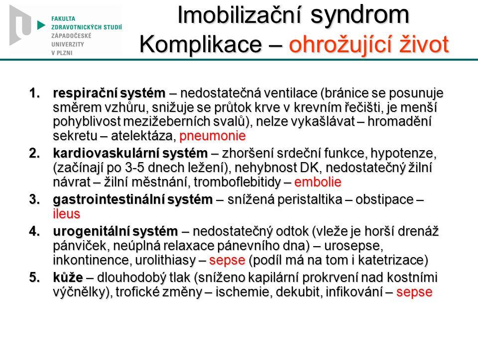 Imobilizační syndrom Komplikace – ohrožující život 1.respirační systém – nedostatečná ventilace (bránice se posunuje směrem vzhůru, snižuje se průtok