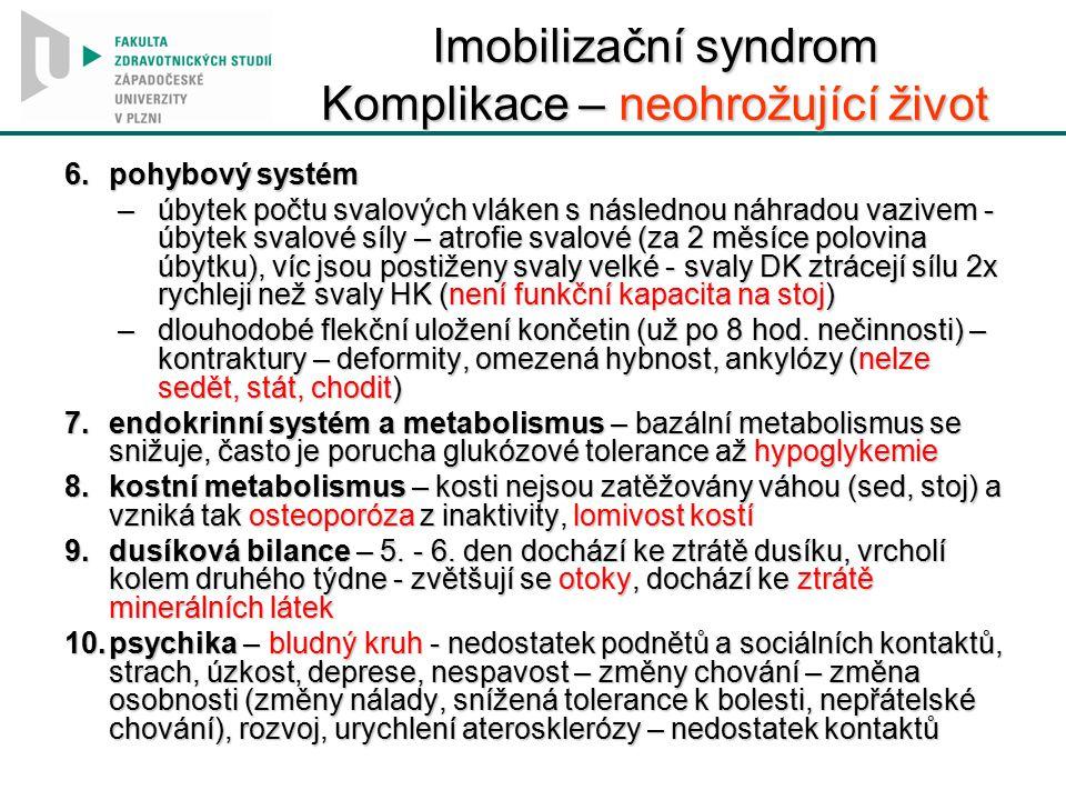 Imobilizační syndrom Komplikace – neohrožující život 6.pohybový systém –úbytek počtu svalových vláken s následnou náhradou vazivem - úbytek svalové sí