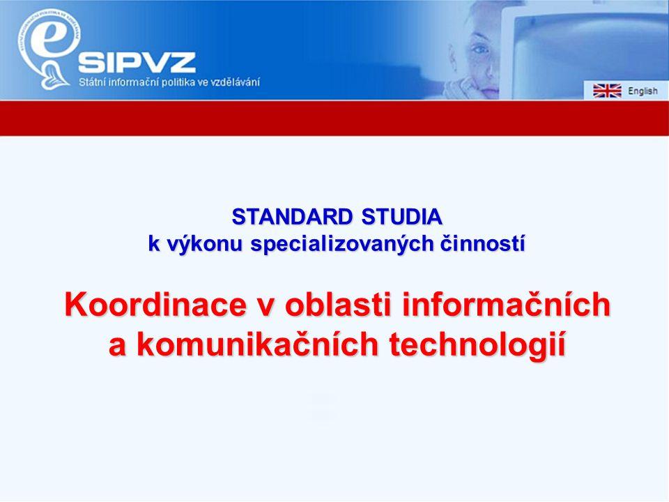 STANDARD STUDIA k výkonu specializovaných činností Koordinace v oblasti informačních a komunikačních technologií