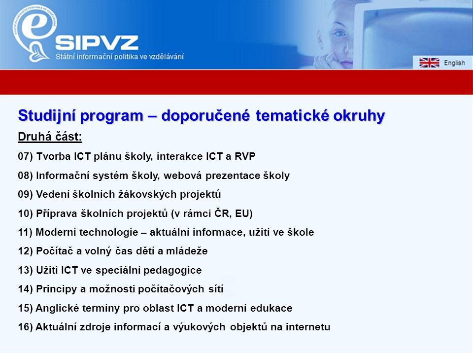 Studijní program – doporučené tematické okruhy Druhá část: 07) Tvorba ICT plánu školy, interakce ICT a RVP 08) Informační systém školy, webová prezent