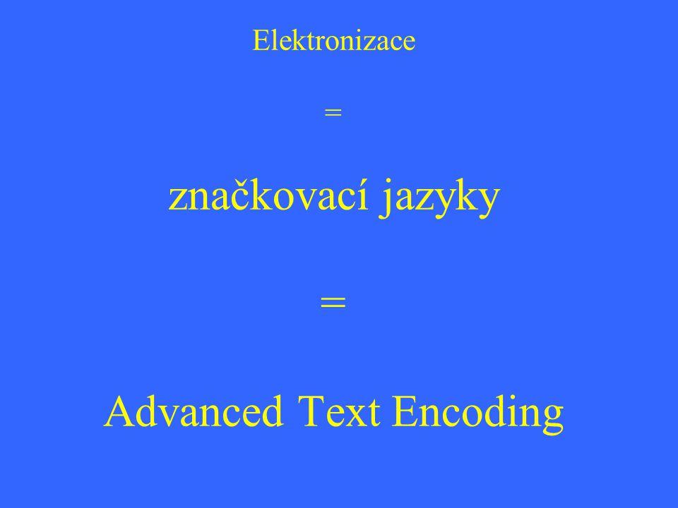 Elektronizace = značkovací jazyky = Advanced Text Encoding