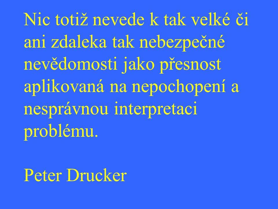 Nic totiž nevede k tak velké či ani zdaleka tak nebezpečné nevědomosti jako přesnost aplikovaná na nepochopení a nesprávnou interpretaci problému. Pet