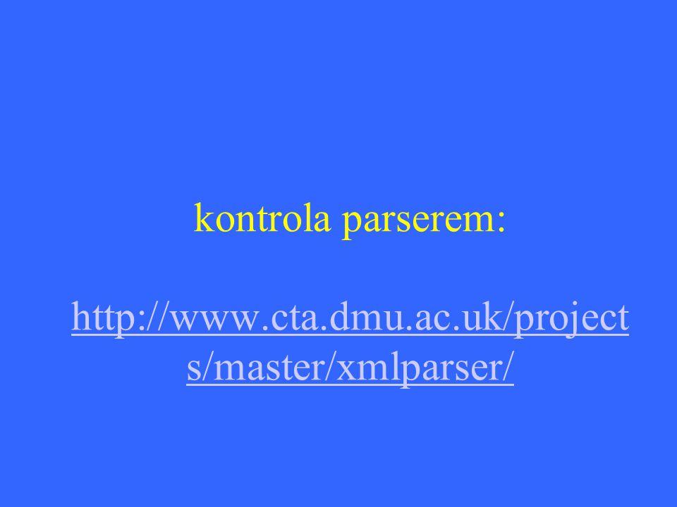 kontrola parserem: http://www.cta.dmu.ac.uk/project s/master/xmlparser/ http://www.cta.dmu.ac.uk/project s/master/xmlparser/