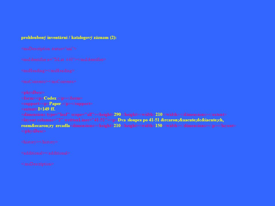 prohloubený inventární / katalogový záznam (2): Codex. Paper. I+149 ff. 290 210 Dva sloupce po 41-51 řádcích, rozměry zrca