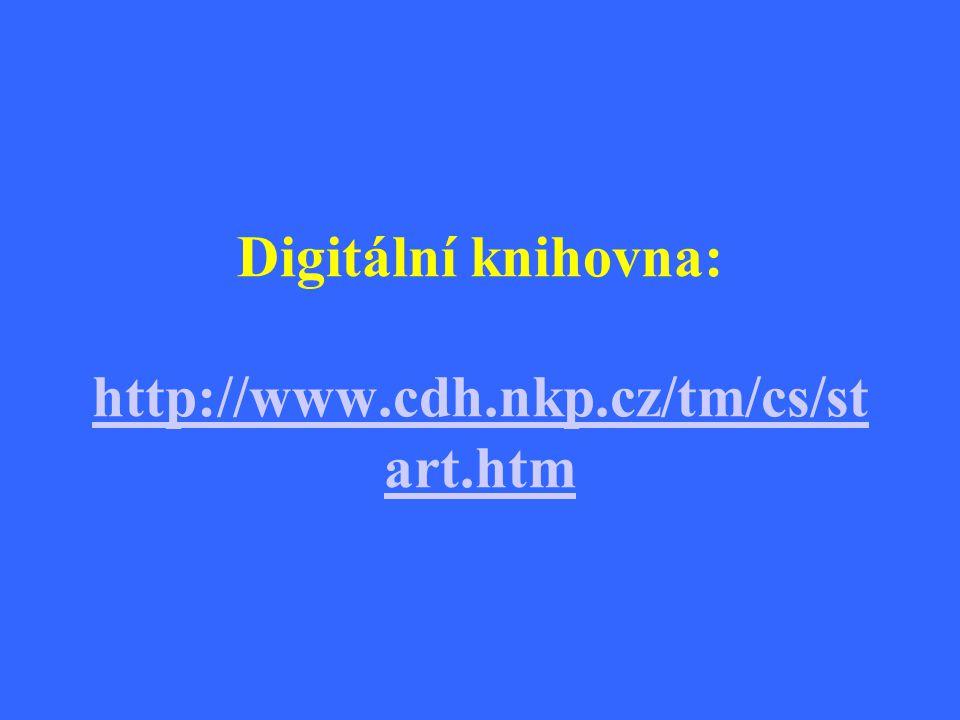 Digitální knihovna: http://www.cdh.nkp.cz/tm/cs/st art.htm http://www.cdh.nkp.cz/tm/cs/st art.htm