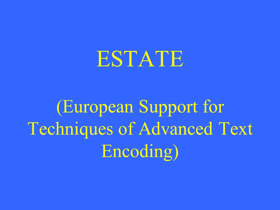 ESTATE (European Support for Techniques of Advanced Text Encoding)