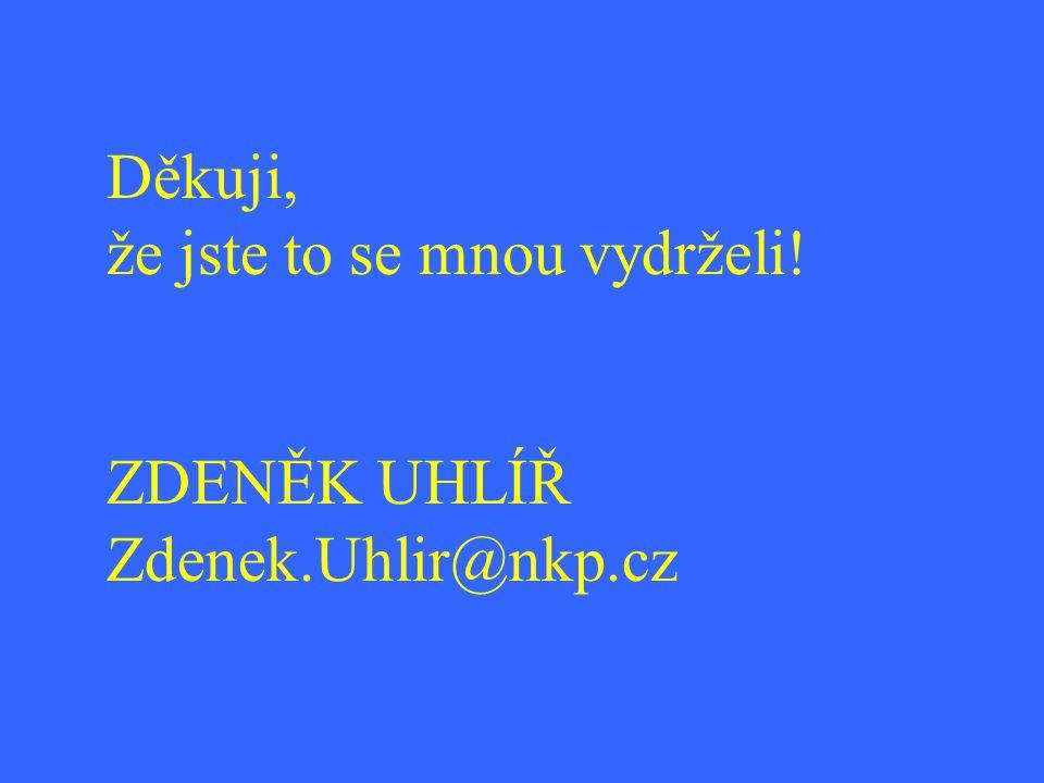 Děkuji, že jste to se mnou vydrželi! ZDENĚK UHLÍŘ Zdenek.Uhlir@nkp.cz