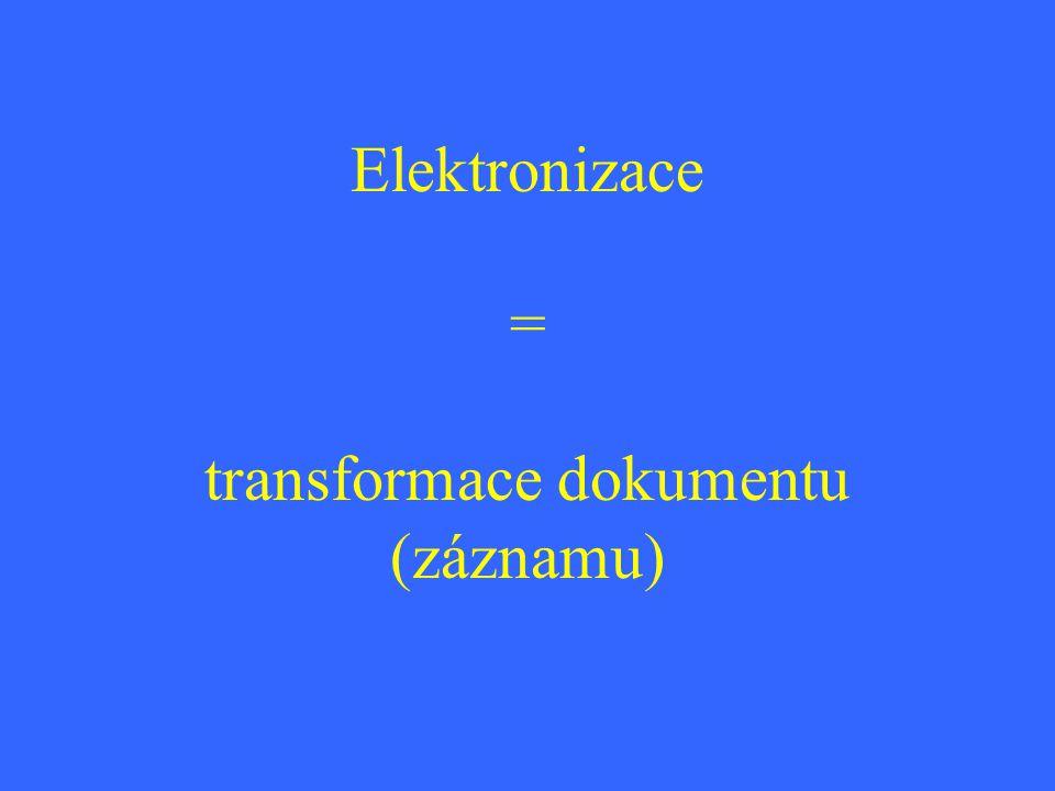 Elektronizace = transformace dokumentu (záznamu)