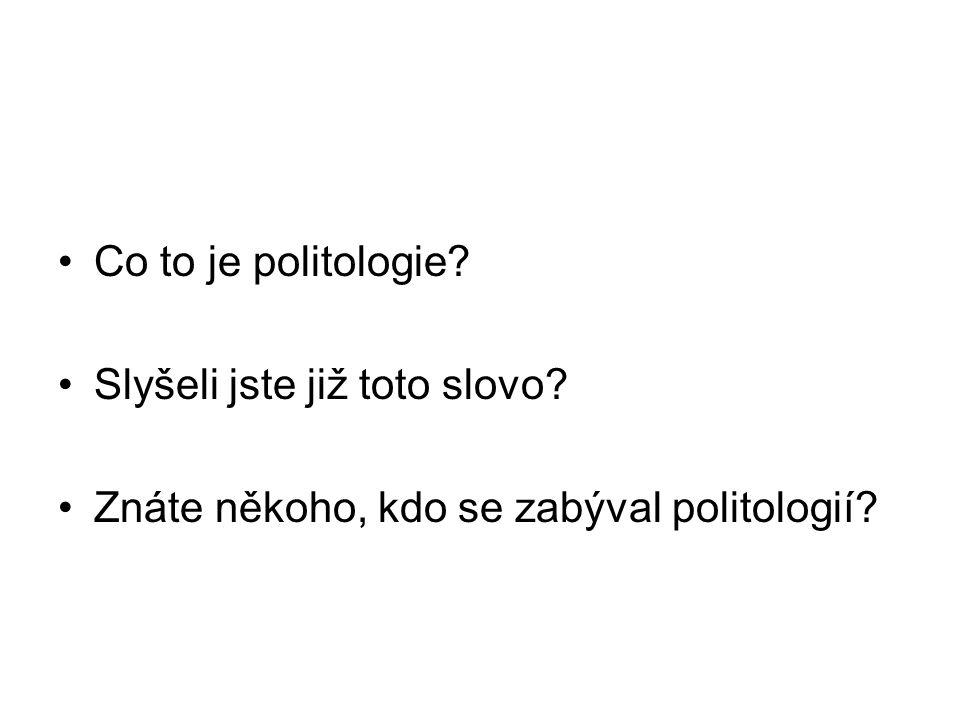 Co to je politologie Slyšeli jste již toto slovo Znáte někoho, kdo se zabýval politologií