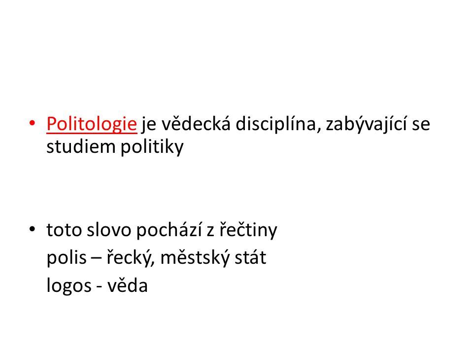 Politologie je vědecká disciplína, zabývající se studiem politiky toto slovo pochází z řečtiny polis – řecký, městský stát logos - věda