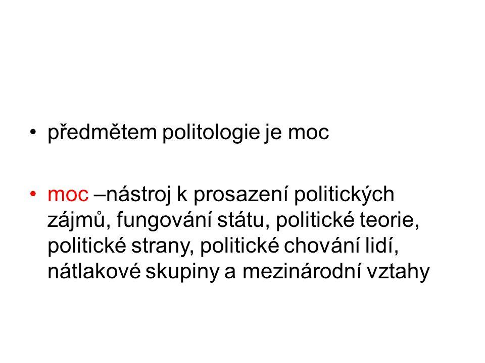 předmětem politologie je moc moc –nástroj k prosazení politických zájmů, fungování státu, politické teorie, politické strany, politické chování lidí, nátlakové skupiny a mezinárodní vztahy