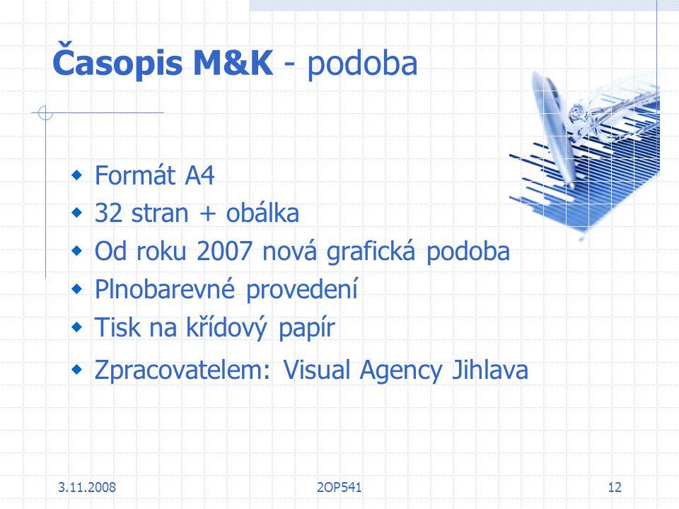 3.11.20082OP54112 Časopis M&K - podoba  Formát A4  32 stran + obálka  Od roku 2007 nová grafická podoba  Plnobarevné provedení  Tisk na křídový p