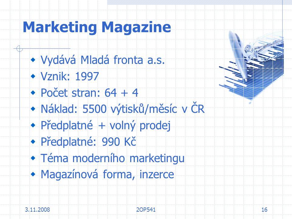 3.11.20082OP54116 Marketing Magazine  Vydává Mladá fronta a.s.  Vznik: 1997  Počet stran: 64 + 4  Náklad: 5500 výtisků/měsíc v ČR  Předplatné + v