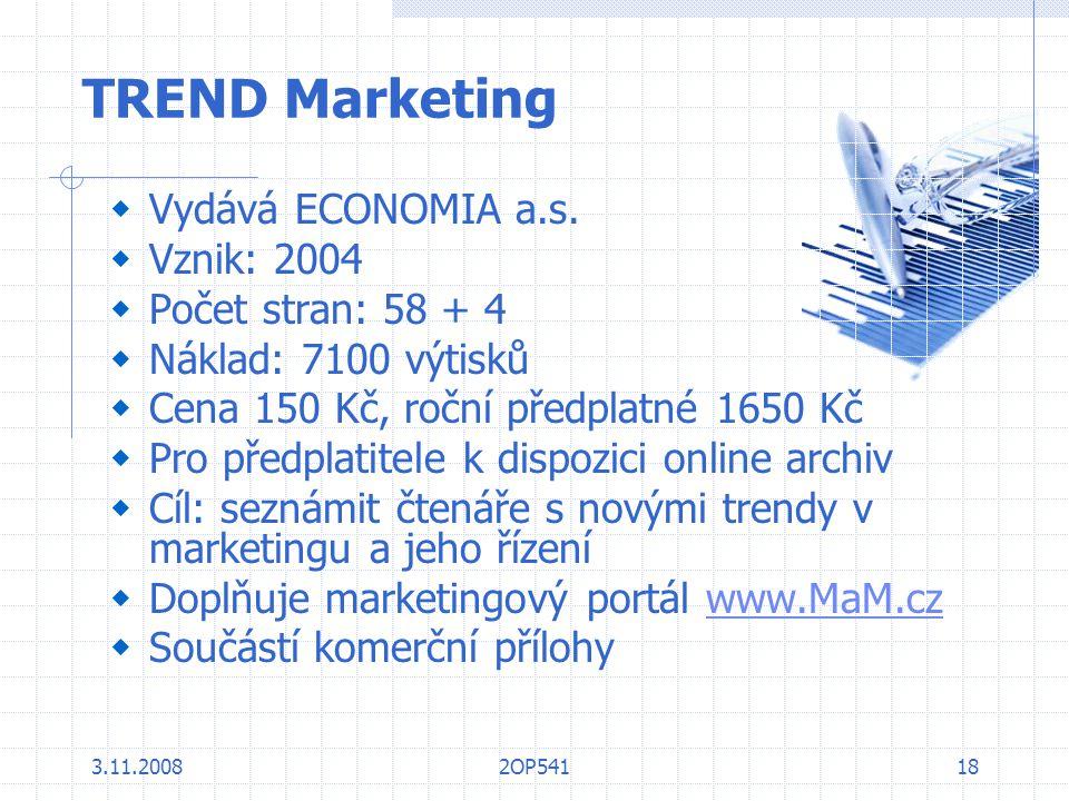 3.11.20082OP54118 TREND Marketing  Vydává ECONOMIA a.s.  Vznik: 2004  Počet stran: 58 + 4  Náklad: 7100 výtisků  Cena 150 Kč, roční předplatné 16