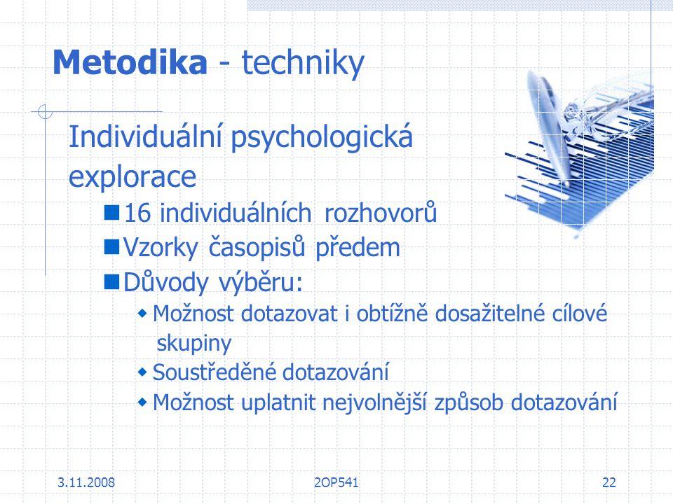 3.11.20082OP54122 Metodika - techniky Individuální psychologická explorace 16 individuálních rozhovorů Vzorky časopisů předem Důvody výběru:  Možnost