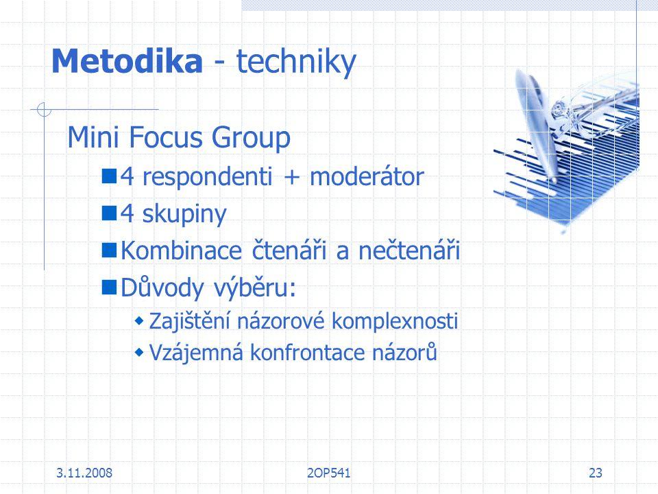 3.11.20082OP54123 Metodika - techniky Mini Focus Group 4 respondenti + moderátor 4 skupiny Kombinace čtenáři a nečtenáři Důvody výběru:  Zajištění ná