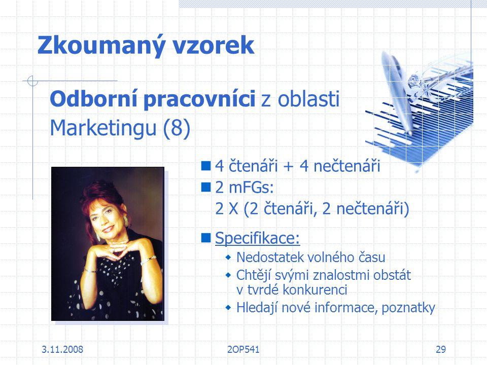 3.11.20082OP54129 Zkoumaný vzorek Odborní pracovníci z oblasti Marketingu (8) 4 čtenáři + 4 nečtenáři 2 mFGs: 2 X (2 čtenáři, 2 nečtenáři) Specifikace