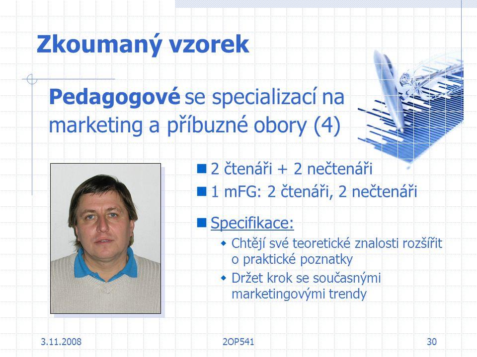 3.11.20082OP54130 Zkoumaný vzorek Pedagogové se specializací na marketing a příbuzné obory (4) 2 čtenáři + 2 nečtenáři 1 mFG: 2 čtenáři, 2 nečtenáři S