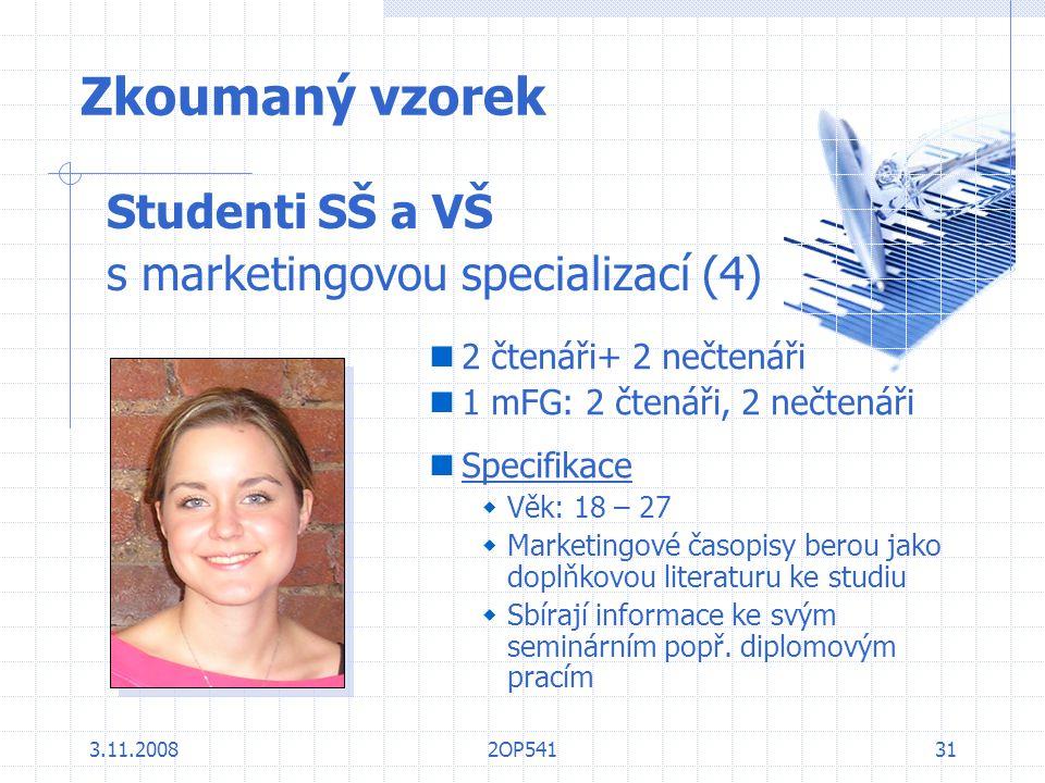 3.11.20082OP54131 Zkoumaný vzorek Studenti SŠ a VŠ s marketingovou specializací (4) 2 čtenáři+ 2 nečtenáři 1 mFG: 2 čtenáři, 2 nečtenáři Specifikace 