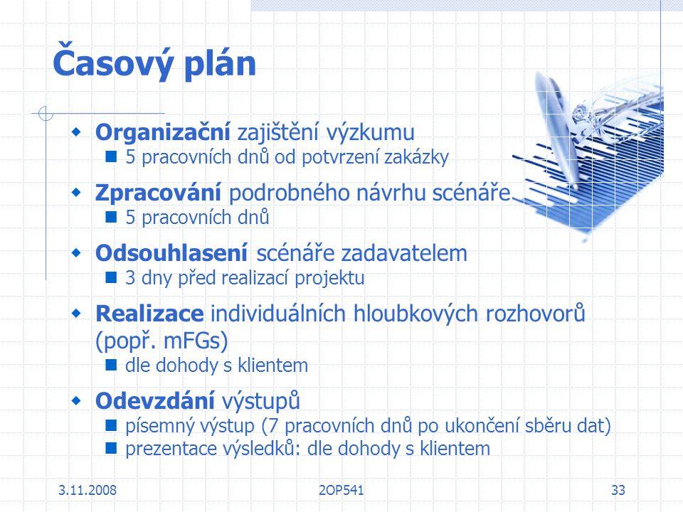 3.11.20082OP54133 Časový plán  Organizační zajištění výzkumu 5 pracovních dnů od potvrzení zakázky  Zpracování podrobného návrhu scénáře 5 pracovníc