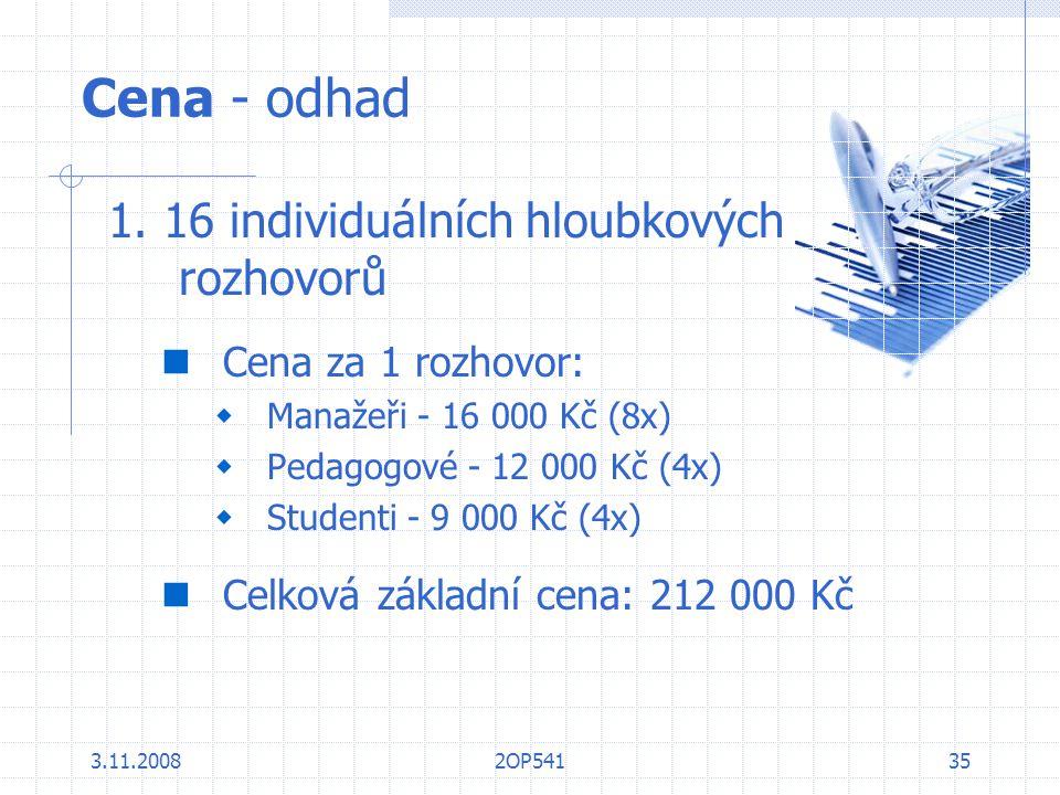 3.11.20082OP54135 Cena - odhad 1. 16 individuálních hloubkových rozhovorů Cena za 1 rozhovor:  Manažeři - 16 000 Kč (8x)  Pedagogové - 12 000 Kč (4x