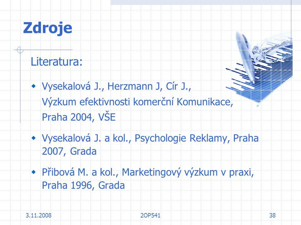 3.11.20082OP54138 Zdroje Literatura:  Vysekalová J., Herzmann J, Cír J., Výzkum efektivnosti komerční Komunikace, Praha 2004, VŠE  Vysekalová J. a k