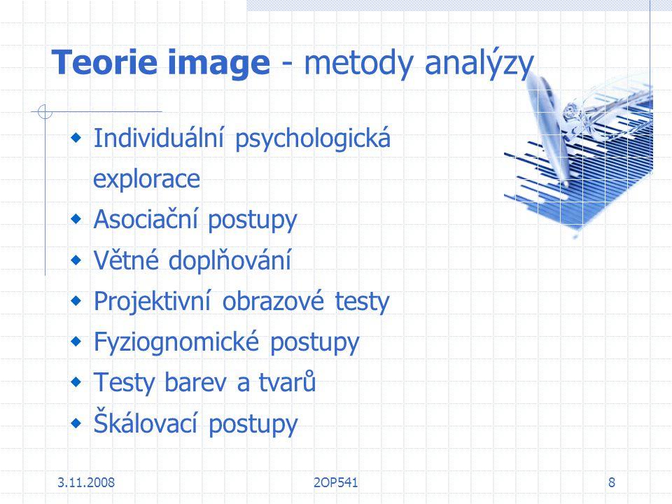 3.11.20082OP5418 Teorie image - metody analýzy  Individuální psychologická explorace  Asociační postupy  Větné doplňování  Projektivní obrazové te