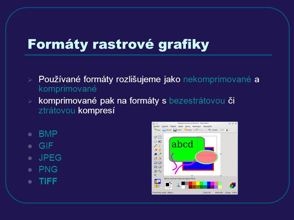 Formáty rastrové grafiky  Používané formáty rozlišujeme jako nekomprimované a komprimované  komprimované pak na formáty s bezestrátovou či ztrátovou kompresí BMP GIF JPEG PNG TIFF