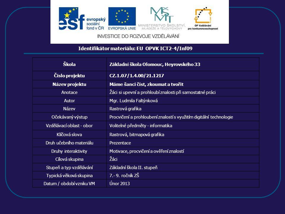 Identifikátor materiálu: EU OPVK ICT2-4/Inf09 ŠkolaZákladní škola Olomouc, Heyrovského 33 Číslo projektuCZ.1.07/1.4.00/21.1217 Název projektuMáme šanci číst, zkoumat a tvořit AnotaceŽáci si upevní a prohloubí znalosti při samostatné práci AutorMgr.