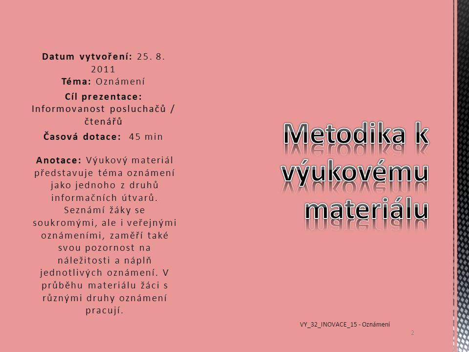 Anotace: Anotace: Výukový materiál představuje téma oznámení jako jednoho z druhů informačních útvarů.