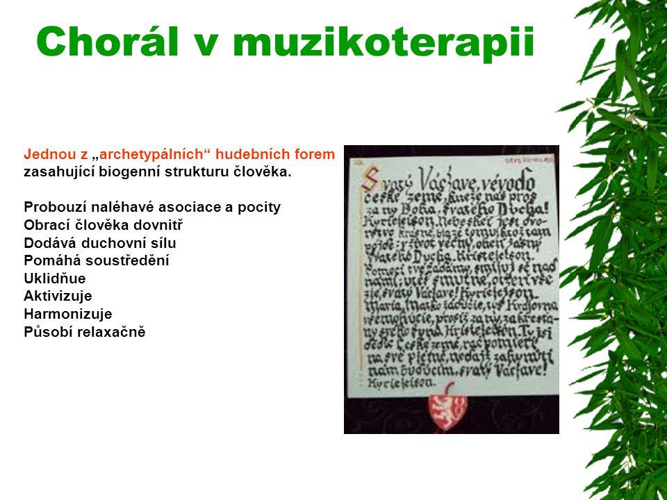 """Chorál v muzikoterapii Jednou z """"archetypálních"""" hudebních forem zasahující biogenní strukturu člověka. Probouzí naléhavé asociace a pocity Obrací člo"""