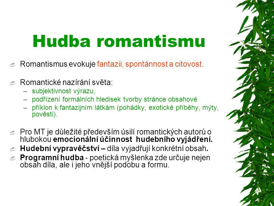 Hudba romantismu  Romantismus evokuje fantazii, spontánnost a citovost.  Romantické nazírání světa: –subjektivnost výrazu, –podřízení formálních hle