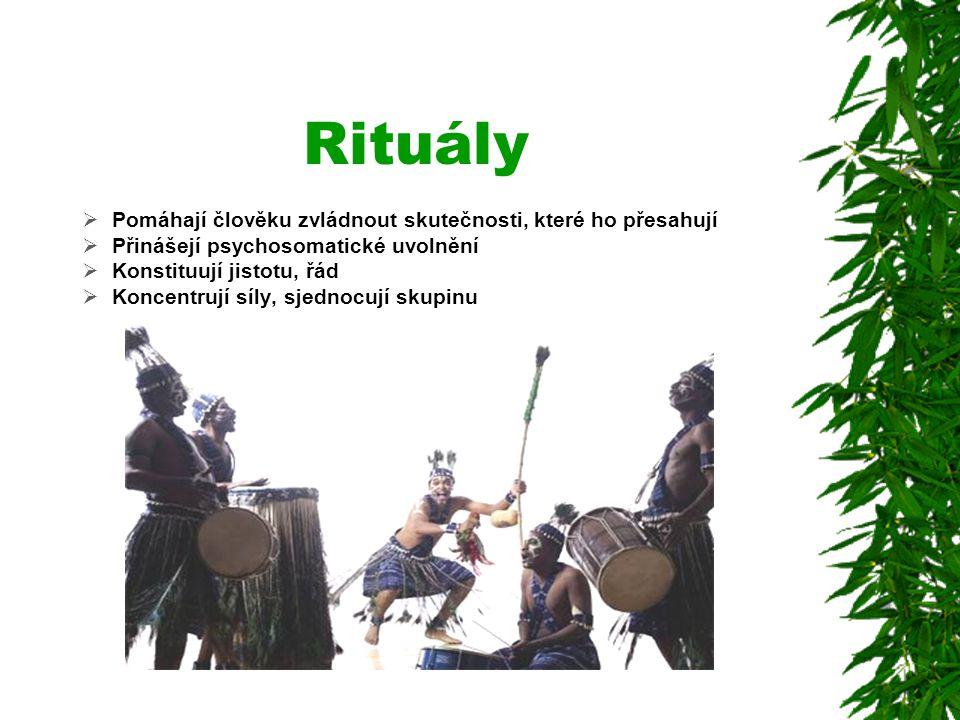 Rituály  Pomáhají člověku zvládnout skutečnosti, které ho přesahují  Přinášejí psychosomatické uvolnění  Konstituují jistotu, řád  Koncentrují síl