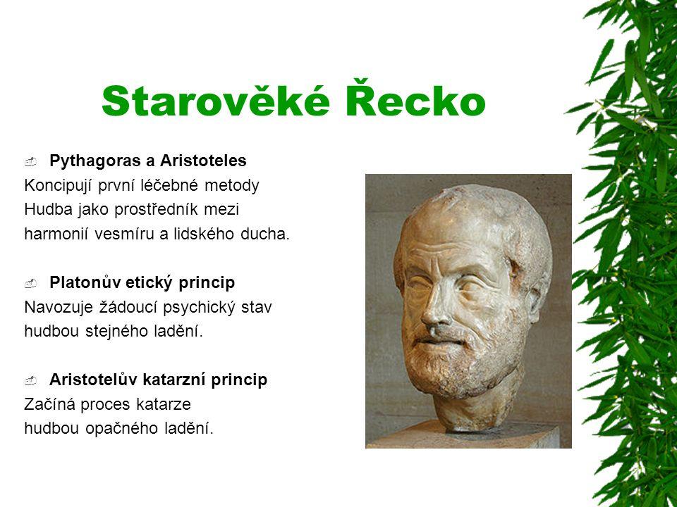 Starověké Řecko  Pythagoras a Aristoteles Koncipují první léčebné metody Hudba jako prostředník mezi harmonií vesmíru a lidského ducha.  Platonův et