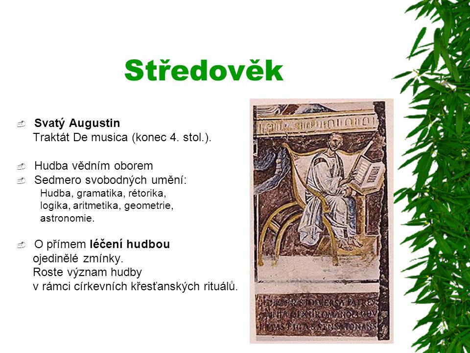 Středověk  Svatý Augustin Traktát De musica (konec 4. stol.).  Hudba vědním oborem  Sedmero svobodných umění: Hudba, gramatika, rétorika, logika, a