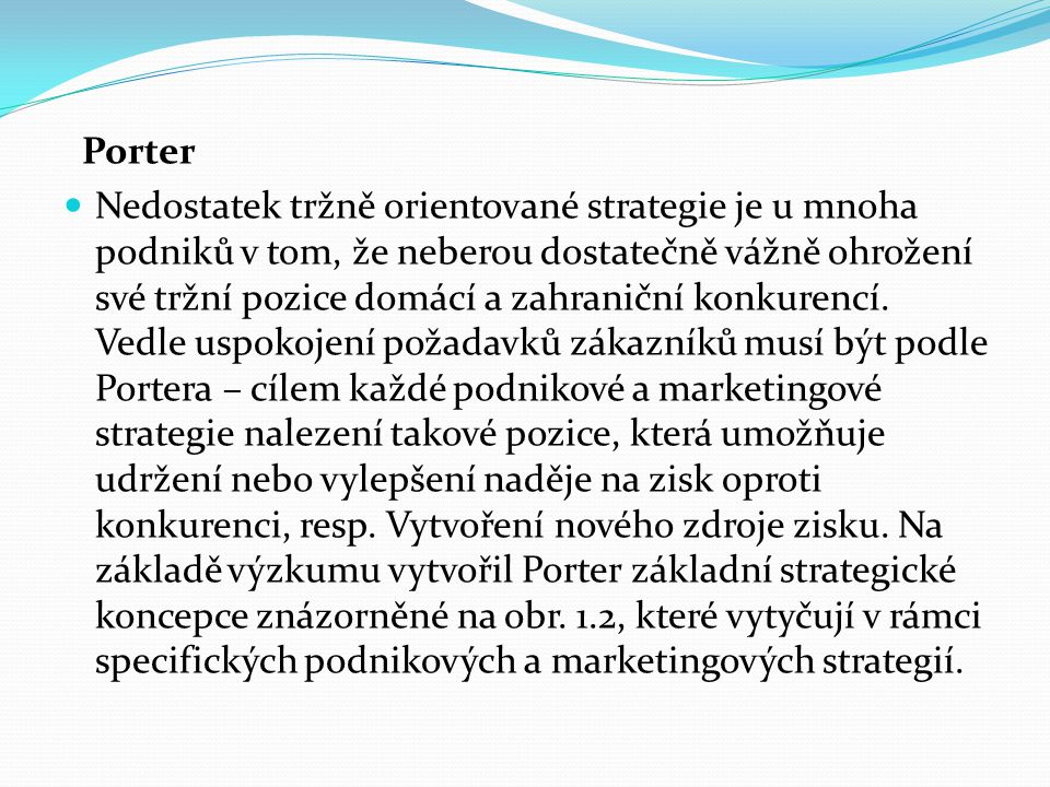 Porter Nedostatek tržně orientované strategie je u mnoha podniků v tom, že neberou dostatečně vážně ohrožení své tržní pozice domácí a zahraniční konkurencí.