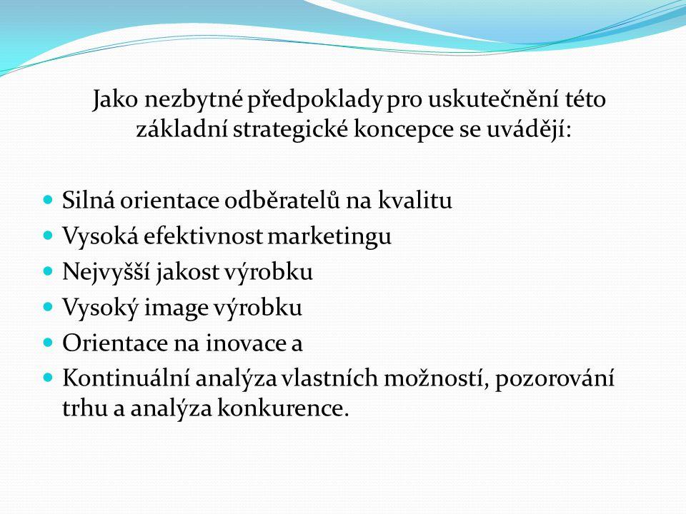 Jako nezbytné předpoklady pro uskutečnění této základní strategické koncepce se uvádějí: Silná orientace odběratelů na kvalitu Vysoká efektivnost marketingu Nejvyšší jakost výrobku Vysoký image výrobku Orientace na inovace a Kontinuální analýza vlastních možností, pozorování trhu a analýza konkurence.