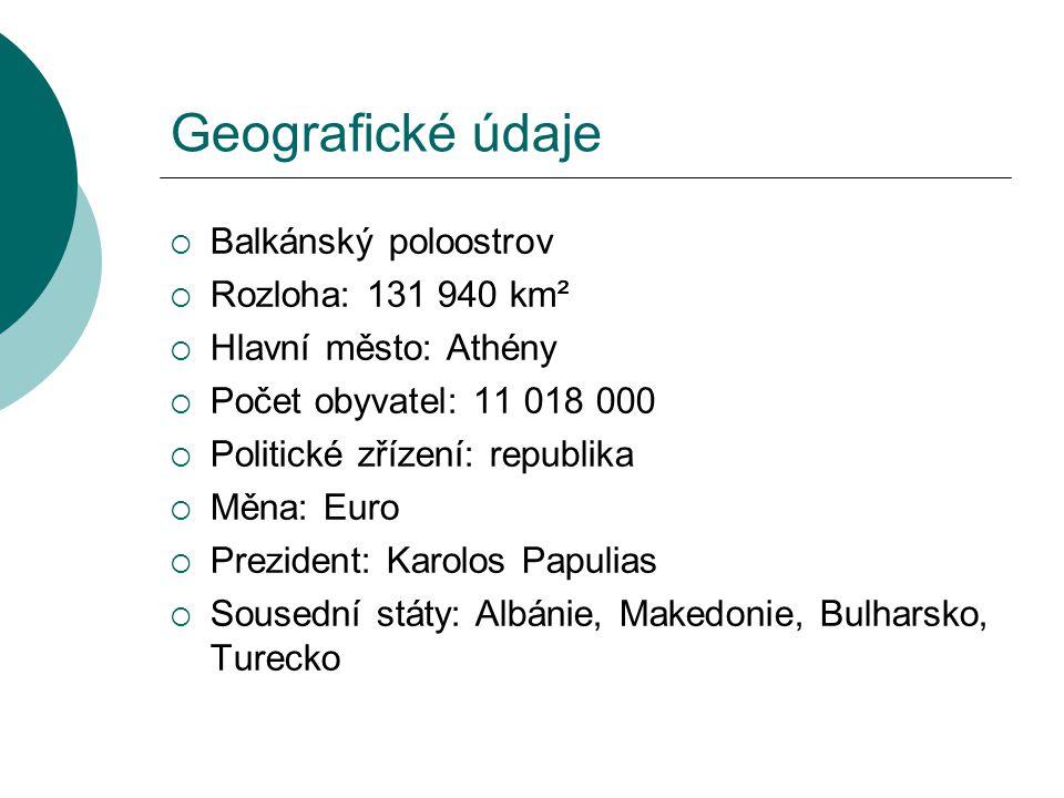 Geografické údaje  Balkánský poloostrov  Rozloha: 131 940 km²  Hlavní město: Athény  Počet obyvatel: 11 018 000  Politické zřízení: republika  M