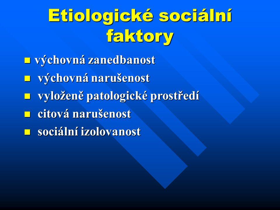 Etiologické sociální faktory výchovná zanedbanost výchovná zanedbanost výchovná narušenost výchovná narušenost vyloženě patologické prostředí vyloženě