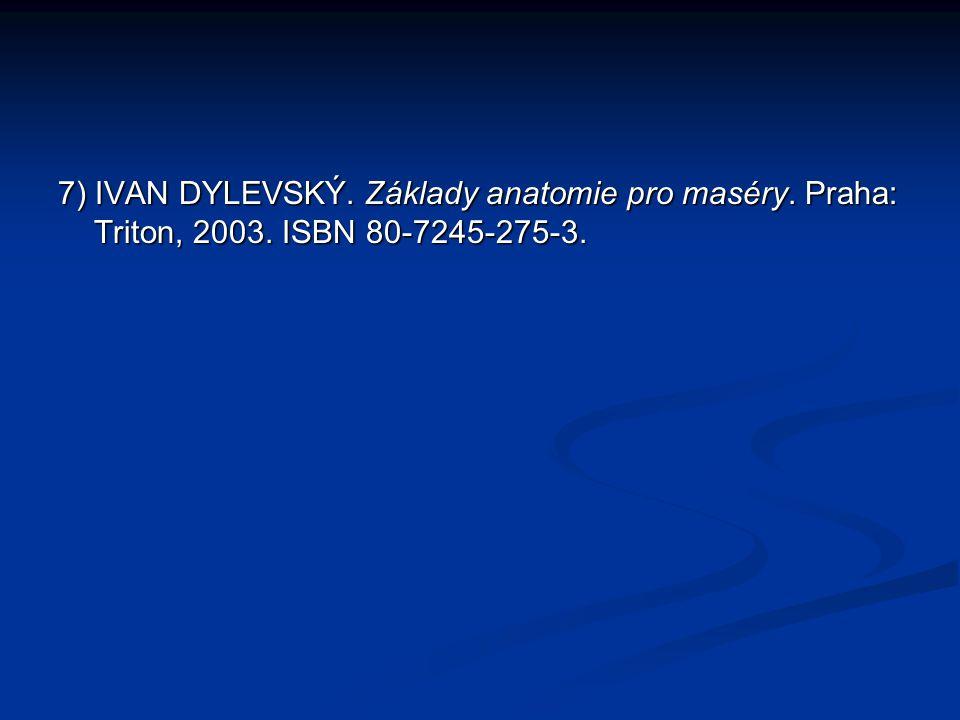 7) IVAN DYLEVSKÝ. Základy anatomie pro maséry. Praha: Triton, 2003. ISBN 80-7245-275-3.