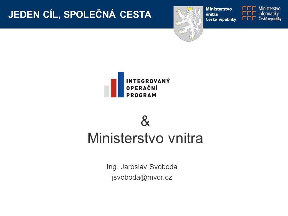 Děkuji za pozornost Jaroslav Svoboda jsvoboda@mvcr JEDEN CÍL, SPOLEČNÁ CESTA Ministerstvo vnitra České republiky