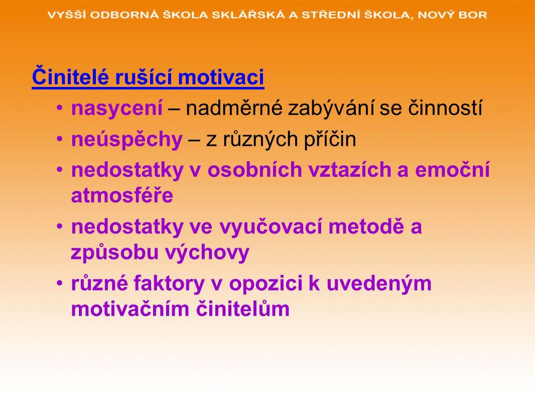 Činitelé rušící motivaci nasycení – nadměrné zabývání se činností neúspěchy – z různých příčin nedostatky v osobních vztazích a emoční atmosféře nedos