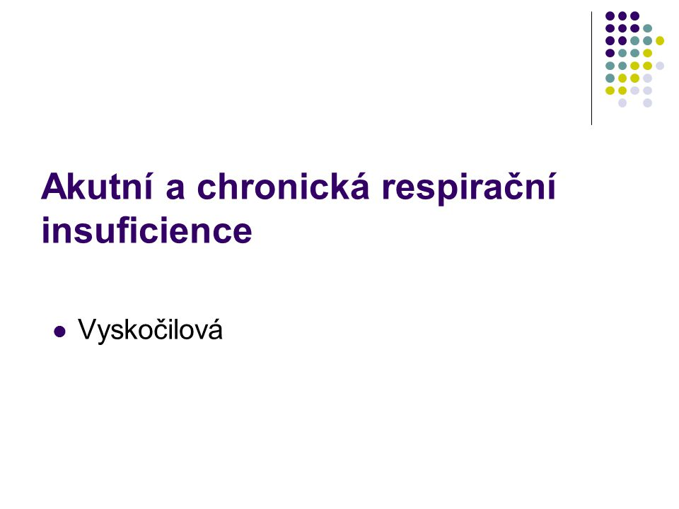 Akutní a chronická respirační insuficience Vyskočilová