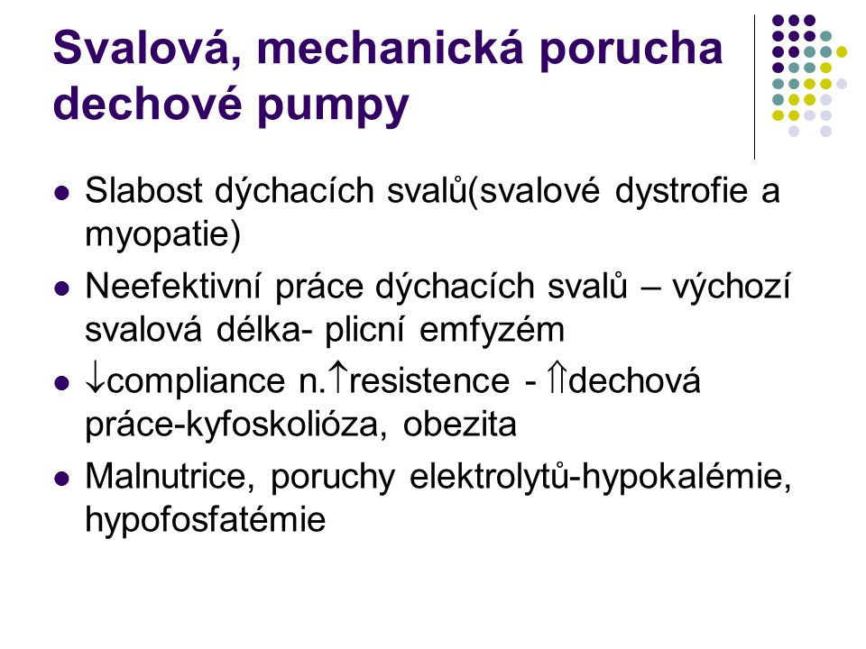 Primární porucha plic Snížení efektivní alveolární ventilace  hypoventilace  hyperkapnie i při normálním či zvýšeném minutovém objemu  neperfundova