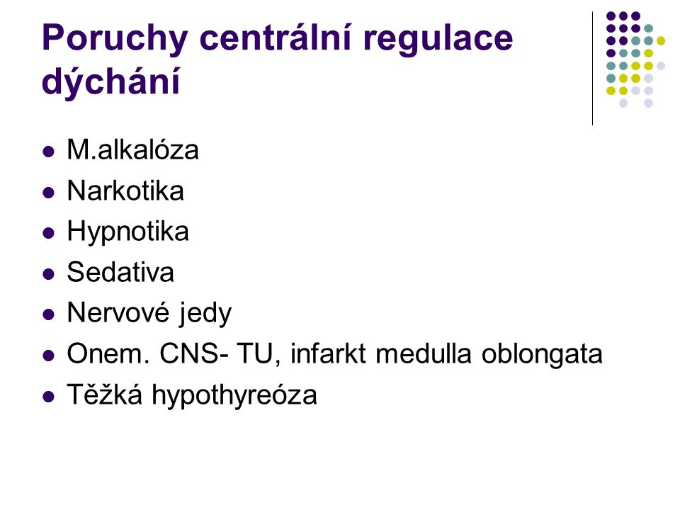Neurogenní poruchy dechové pumpy Léze C3-C5 Syringomyelie ALS,Guillain-Barré sy M.gravis Paréza n.phrenicus (latentní hypoventilace – při zátěži nebo v REM spánku)